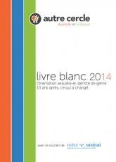 Livre blanc 2014, Orientation sexuelle et identité de genre : 10 ans après, ce qui a changé.